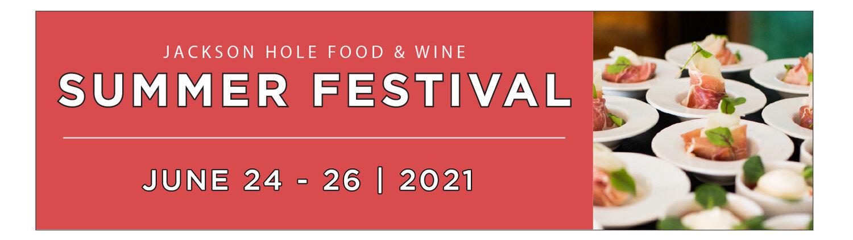 Jackson Hole Food & Wine Festival Summer 2021 banner