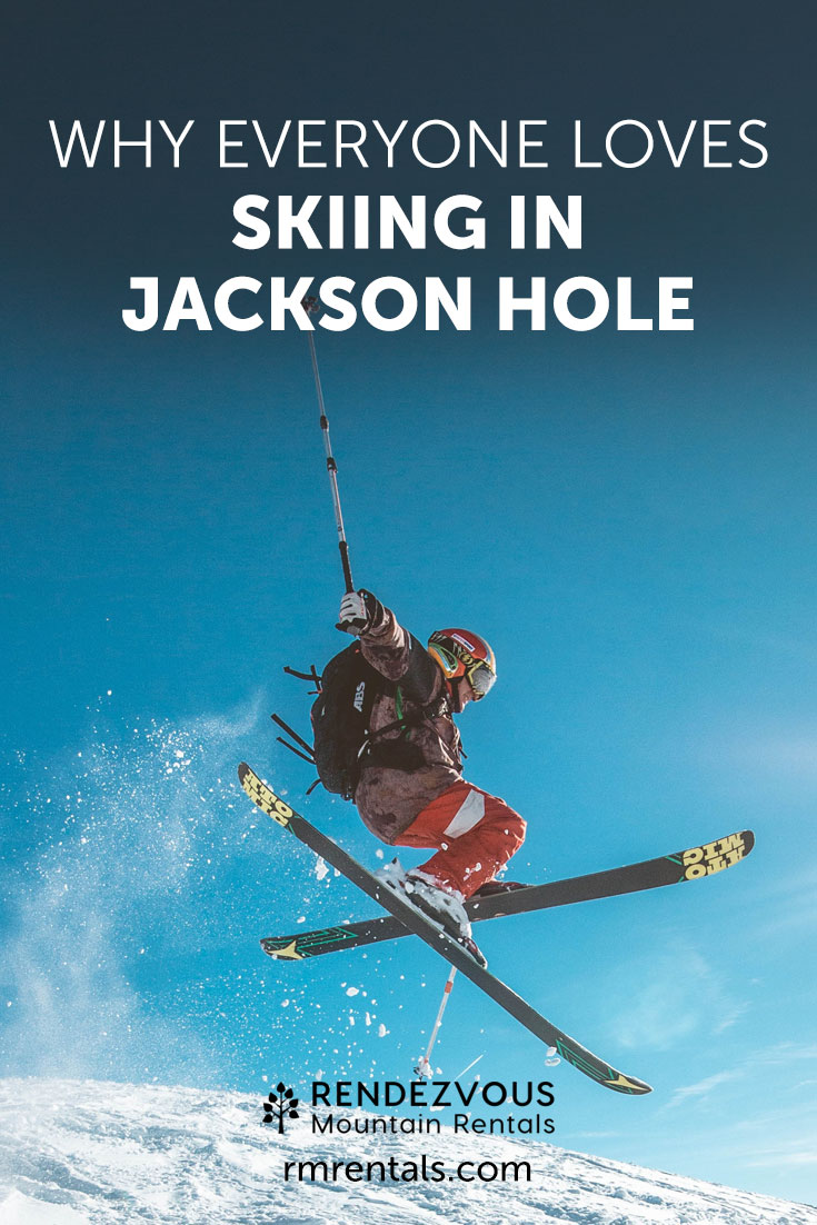 Why Everyone Loves Skiing in Jackson Hole