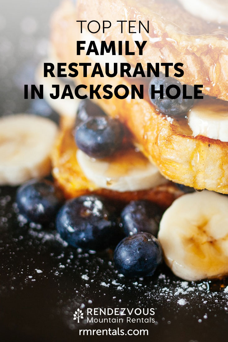 Top 10 Family Restaurants in Jackson Hole