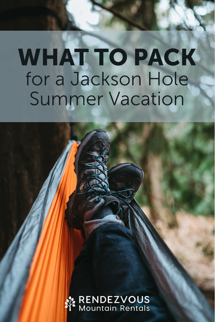 What To Pack for a Jackson Hole Summer Vacation